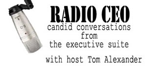 Radio CEO, candid conversations from the executive suite with host Tom Alexander